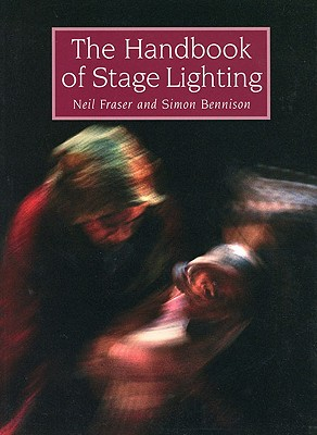 The Handbook of Stage Lighting By Fraser, Neil/ Bennison, Simon
